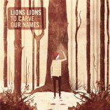 To Carve Our Names Lyrics Lions Lions