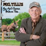 You Ain't Gonna Believe This Lyrics Mel Tillis