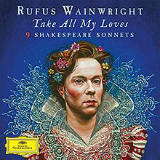 Take All My Loves: 9 Shakespeare Sonnets Lyrics Rufus Wainwright