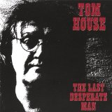 The Last Desperate Man Lyrics Tom House