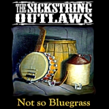 Not So Bluegrass Lyrics The Sickstring Outlaws