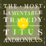 The Most Lamentable Tragedy Lyrics Titus Andronicus
