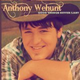 Good Things Never Last Lyrics Anthony Wehunt