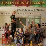 Never an Adult Moment Lyrics Austin Lounge Lizards