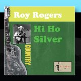 Hi Ho Silver Lyrics Roy Rogers