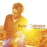 Take It All Away Lyrics Ryan Cabrera