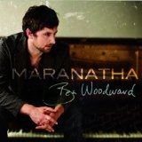 Maranatha Lyrics Ben Woodward