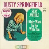 Stay Awhile / I Only Want To Be With You Lyrics Dusty Springfield