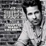 Goodbyes Made You Mine (Single) Lyrics JT Hodges