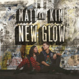 New Glow Lyrics Matt And Kim