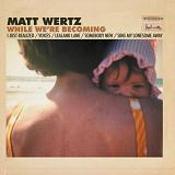 While We're Becoming (EP) Lyrics Matt Wertz