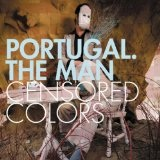 Censored Colors Lyrics Portugal. The Man