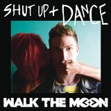 Shut Up and Dance (Single) Lyrics Walk The Moon