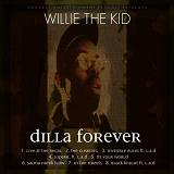 Dilla Forever Lyrics Wille The Kid