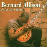 Across The Water Lyrics Bernard Allison