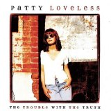 The Trouble With The Truth Lyrics Loveless Patty