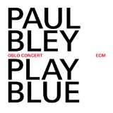 Play Blue: Oslo Concert Lyrics Paul Bley
