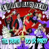 'Till Death Do Us Party Lyrics Uh-huh Baby Yeah!