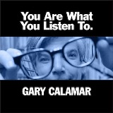 You Are What You Listen To Lyrics Gary Calamar