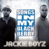 Songs In My Blackberry Lyrics Jackie Boyz