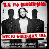 Die, Rugged Man, Die Lyrics R.A. The Rugged Man