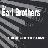 Troubles To Blame Lyrics The Earl Brothers