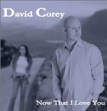 Now That I Love You Lyrics David Corey