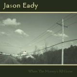 When the Money's All Gone Lyrics Jason Eady