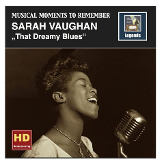 Musical Moments To Remember Sarah Vaughan – That Dreamy Blues (Remastered 2016) Lyrics Sarah Vaughan