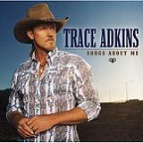 Songs About Me Lyrics Trace Adkins