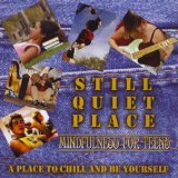 Still Quiet Place: Mindfulness for Teens Lyrics Amy Saltzman M.D.
