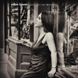 Ain't Got No Troubles Lyrics Eden Brent