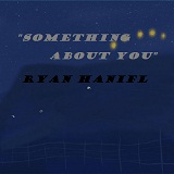 Something About You Lyrics Ryan Hanifl