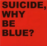 Why Be Blue? Lyrics Suicide