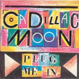 Plug Me In Lyrics Cadillac Moon
