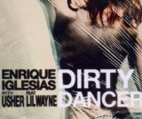Dirty Dancer (Single) Lyrics ENRIQUE IGLESIAS