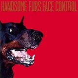 Face Control Lyrics Handsome Furs