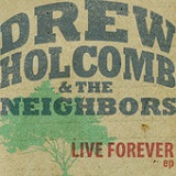 Live Forever (EP) Lyrics Drew Holcomb & The Neighbors