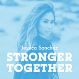 Stronger Together (Single) Lyrics Jessica Sanchez