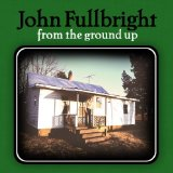 From The Ground Up Lyrics John Fullbright