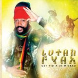 Get Rid A Di Wicked Lyrics Lutan Fyah