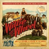 Willie And The Wheel Lyrics Willie Nelson