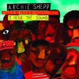 I Hear the Sound Lyrics Archie Shepp & Attica Blues Orchestra