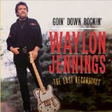 Goin' Down Rockin': The Last Recordings Lyrics Waylon Jennings