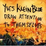 Yves Klein Blue Draw Attention To Themselves EP Lyrics Yves Klein Blue
