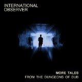 More Tales from the Dungeons of Dub Lyrics International Observer