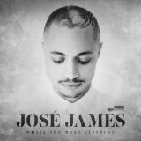 WHILE YOU WERE SLEEPING Lyrics José James