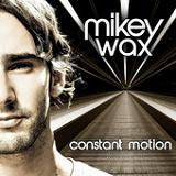 Constant Motion Lyrics Mikey Wax