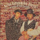 Roots of Our Nature Lyrics Roy Rogers & Norton Buffalo