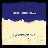 Clouds in Our Hair Lyrics Blue Light Curtain